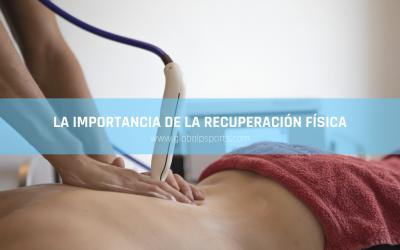 Recuperación física: lo que debes saber